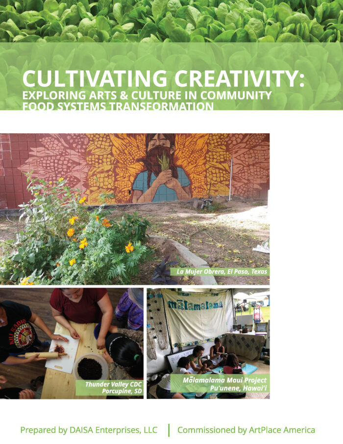 Cultivating Creativity: Exploring Arts & Culture in Community Food Systems Transformation, by Christa Drew, Maria Elena Rodriguez, and Daniel Ross - DAISA Enterprises (2019)