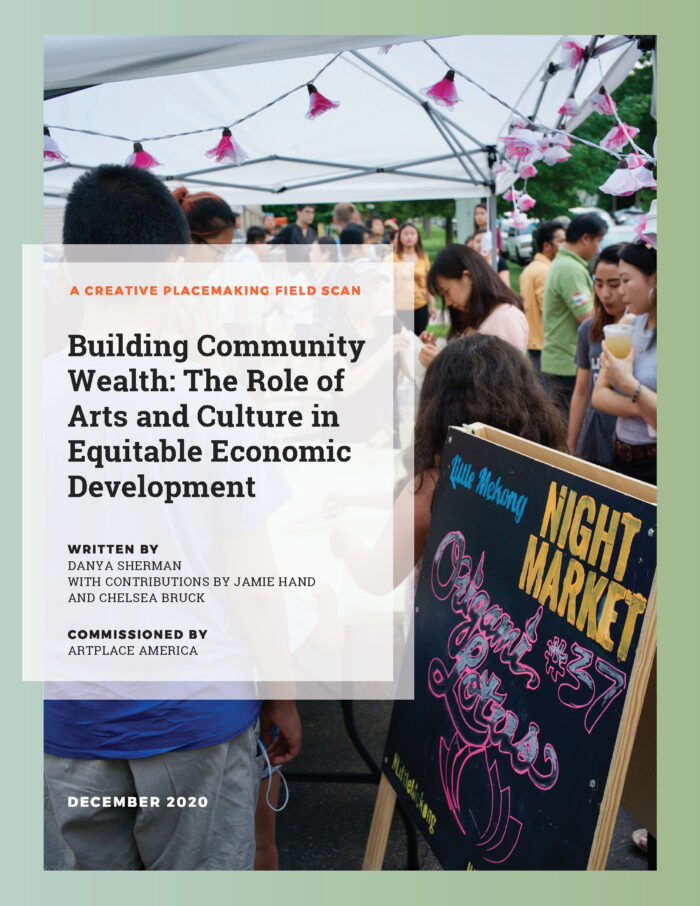 Building Community Wealth: The Role of Arts and Culture in Equitable Economic Development, by Danya Sherman with contributions by Jamie Hand and Chelsea Bruck (2020