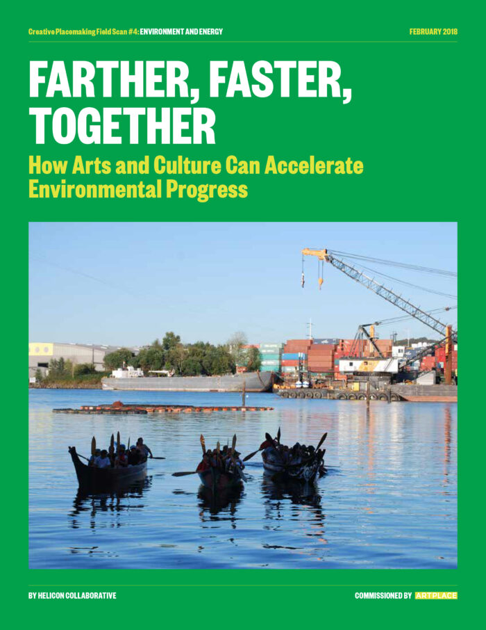 Farther, Faster, Together: How Arts and Culture Can Accelerate Environmental Progress, by Alexis Frasz and Holly Sidford - Helicon Collaborative (2018)