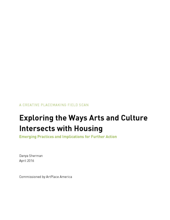 Exploring the Ways Arts and Culture Intersects with Housing: Emerging Practices and Implications for Further Action, by Danya Sherman (2016)