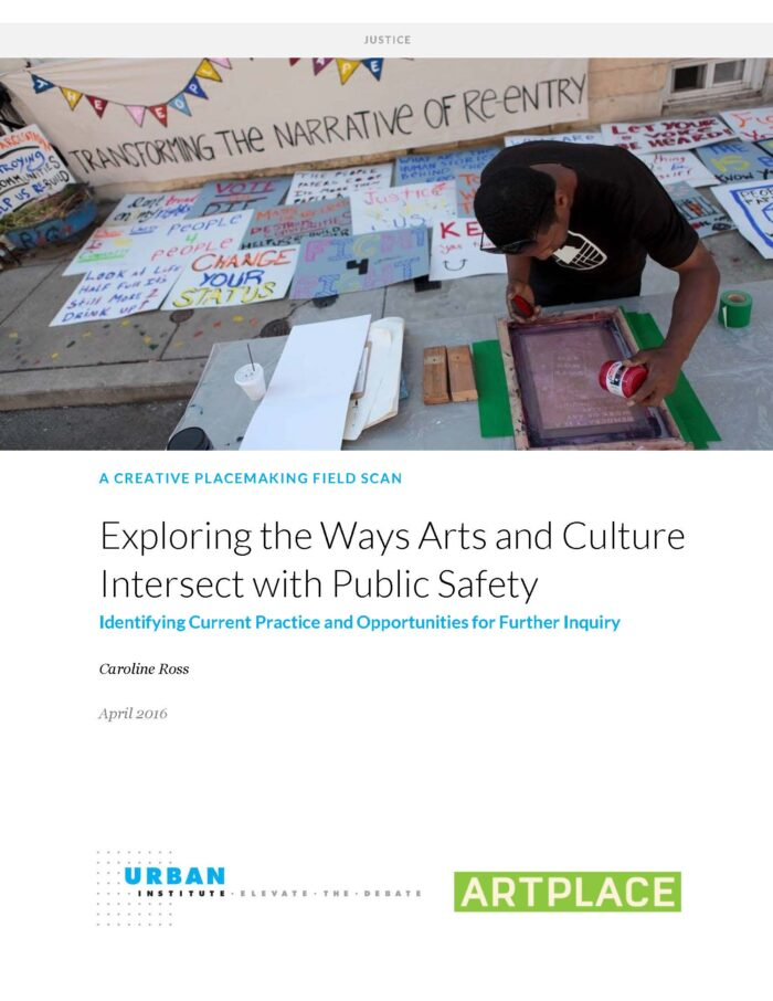 Exploring the Ways Arts and Culture Intersect with Public Safety: Identifying Current Practice and Opportunities for Further Inquiry, by Caroline Ross - Urban Institute (2016)