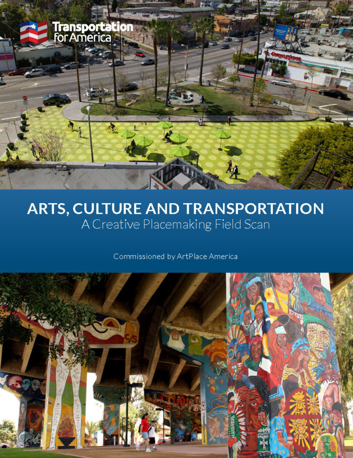 Arts, Culture, and Transportation: A Creative Placemaking Field Scan, by Ben Stone and Mallory Nezam - Smart Growth America (2017)