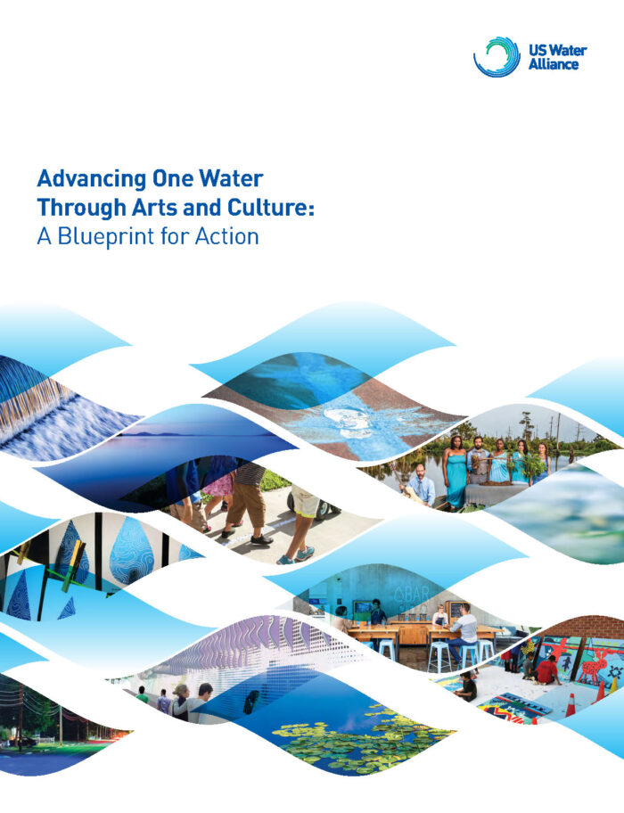 Advancing One Water Through Arts and Culture: A Blueprint for Action, by Danielle Mayorga, Alexis Frasz, and Megan Demit - US Water Alliance (2018)